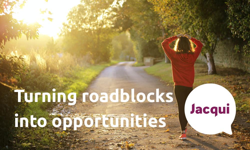 turning roadblocks into opportunities